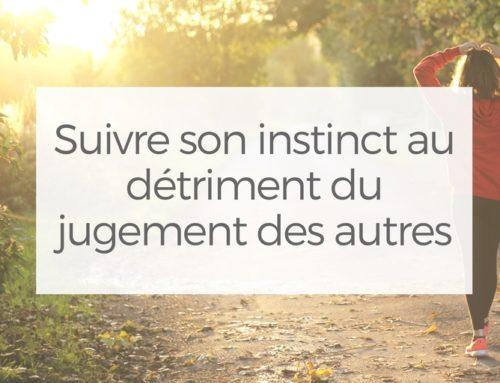 Suivre son instinct au détriment du jugement des autres