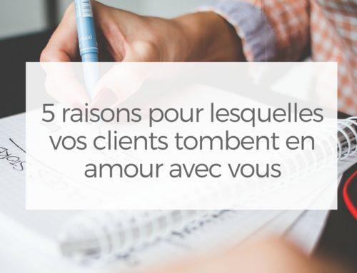 5 raisons pour lesquelles vos clients tombent en amour avec vous