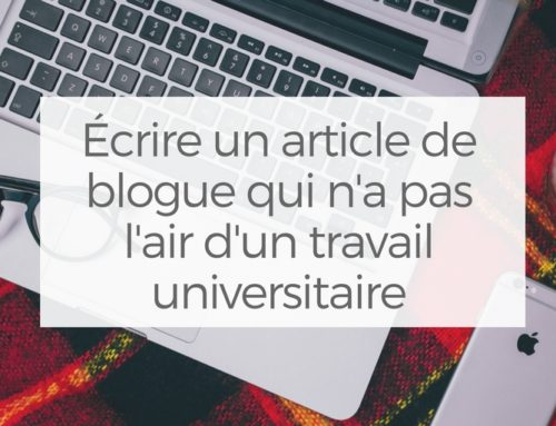 Écrire un article de blogue qui n'a pas l'air d'un travail universitaire