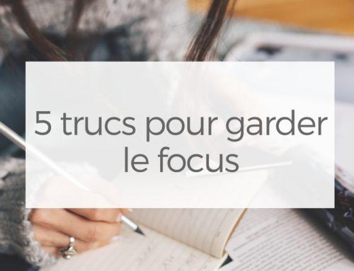 5 trucs pour garder le focus