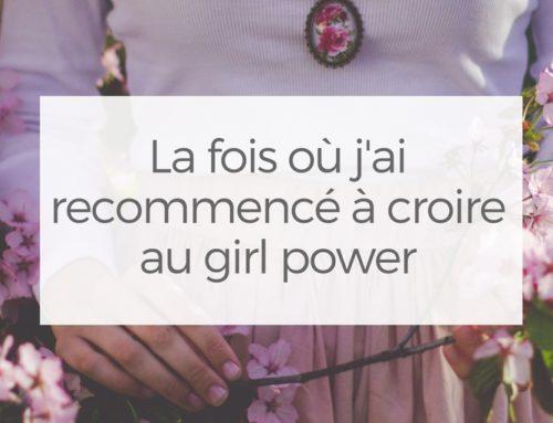 La fois où j'ai recommencé à croire au girl power