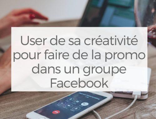 User de sa créativité pour faire de la promo dans un groupe Facebook
