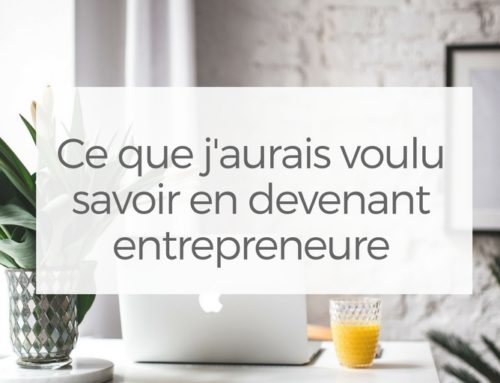 Ce que j'aurais voulu savoir en devenant entrepreneure