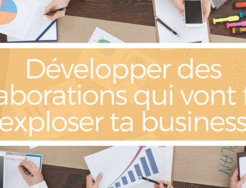 Développer des collaborations qui vont faire exploser ta business