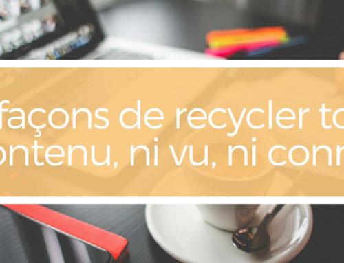 3 façons de recycler ton contenu, ni vu, ni connu