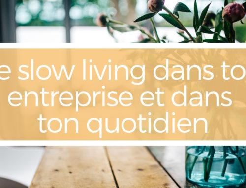 Le slow living dans ton entreprise et dans ton quotidien